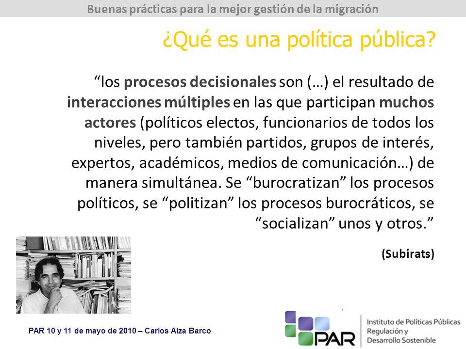 PAR 10 y 11 de mayo de 2010 – Carlos Alza Barco Buenas prácticas para la mejor gestión de la migración ¿Qué es una política pública.