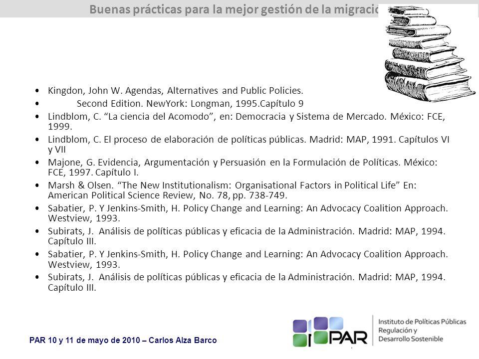 PAR 10 y 11 de mayo de 2010 – Carlos Alza Barco Buenas prácticas para la mejor gestión de la migración Kingdon, John W.