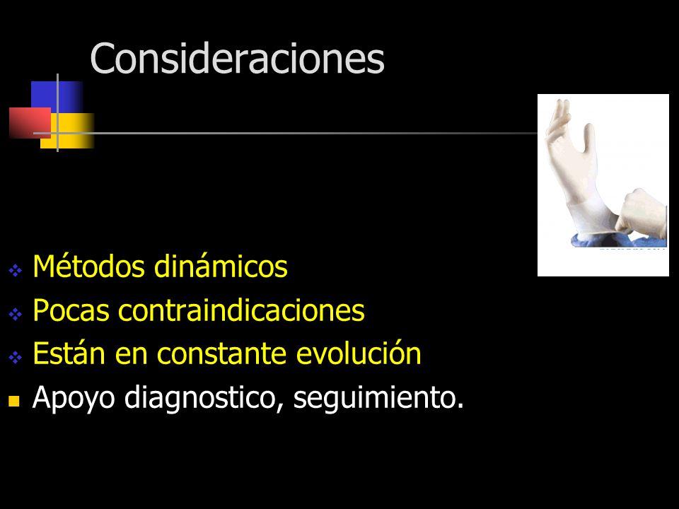 Consideraciones Métodos dinámicos Pocas contraindicaciones Están en constante evolución Apoyo diagnostico, seguimiento.