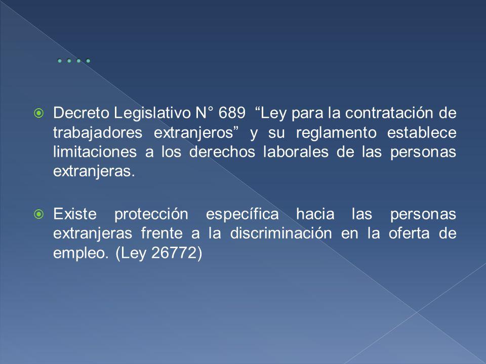 Decreto Legislativo N° 689 Ley para la contratación de trabajadores extranjeros y su reglamento establece limitaciones a los derechos laborales de las personas extranjeras.