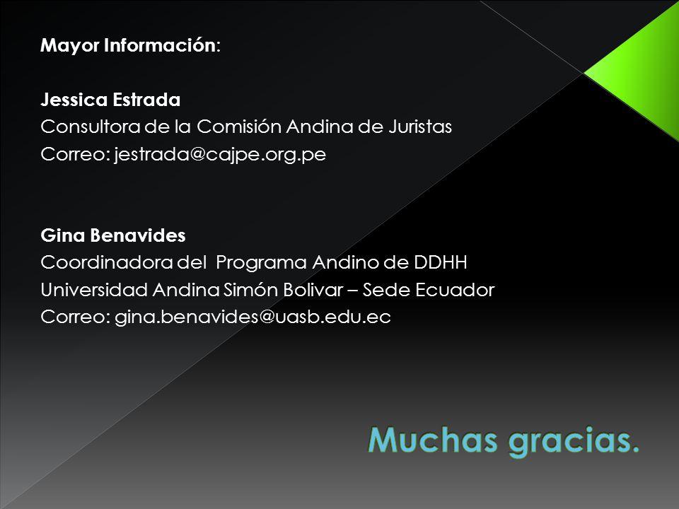 Mayor Información : Jessica Estrada Consultora de la Comisión Andina de Juristas Correo: jestrada@cajpe.org.pe Gina Benavides Coordinadora del Programa Andino de DDHH Universidad Andina Simón Bolivar – Sede Ecuador Correo: gina.benavides@uasb.edu.ec