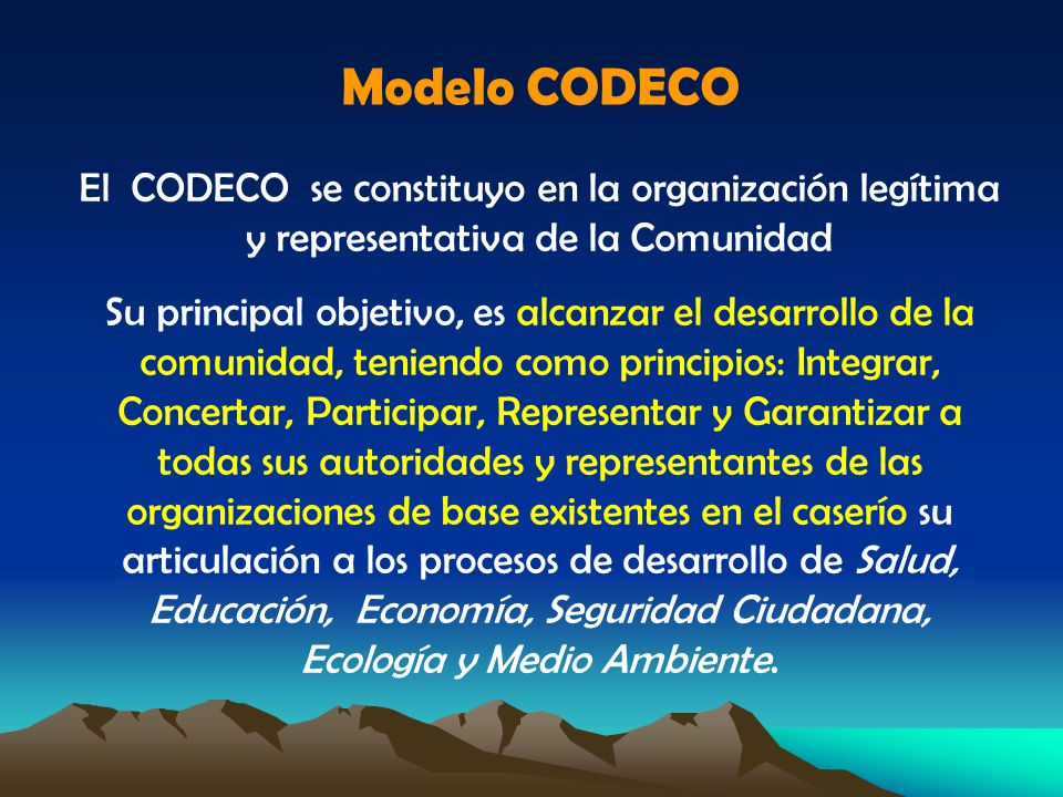 Modelo CODECO El CODECO se constituyo en la organización legítima y representativa de la Comunidad Su principal objetivo, es alcanzar el desarrollo de