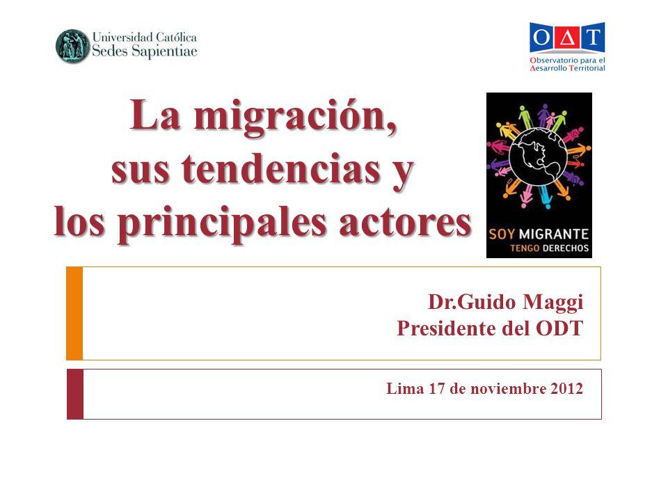 Dr.Guido Maggi Presidente del ODT Lima 17 de noviembre 2012 La migración, sus tendencias y los principales actores