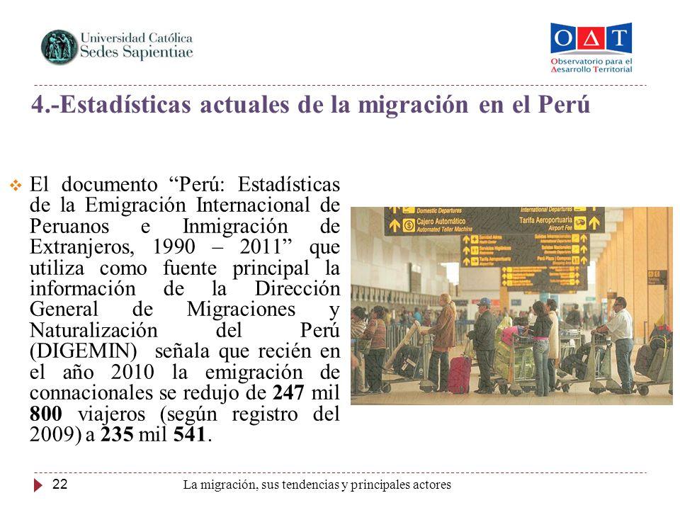 22 El documento Perú: Estadísticas de la Emigración Internacional de Peruanos e Inmigración de Extranjeros, 1990 – 2011 que utiliza como fuente princi