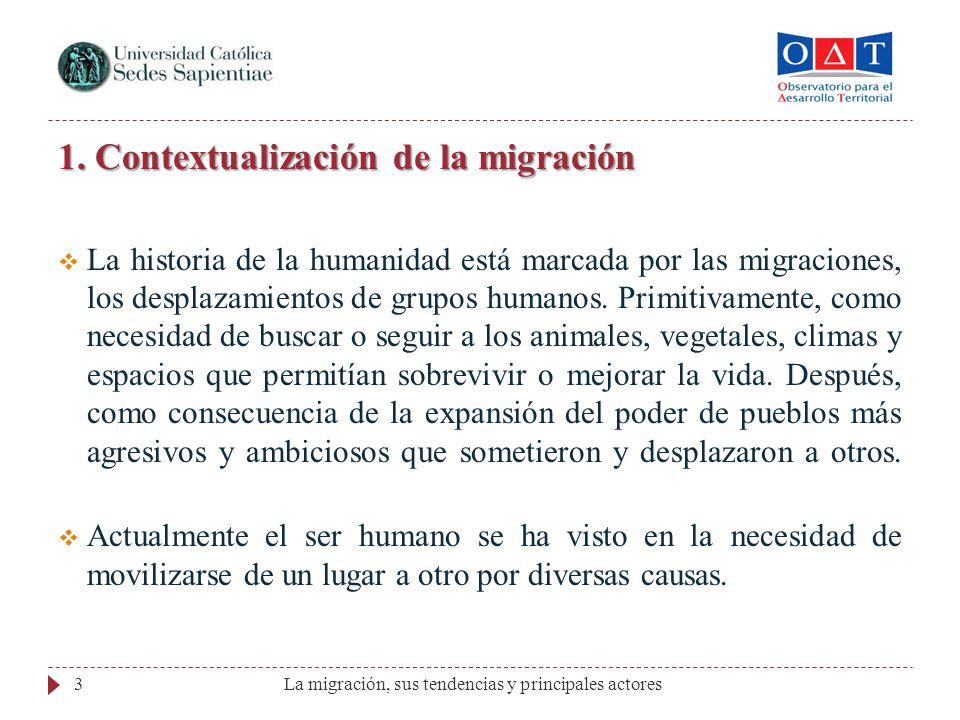 1. Contextualización de la migración La historia de la humanidad está marcada por las migraciones, los desplazamientos de grupos humanos. Primitivamen