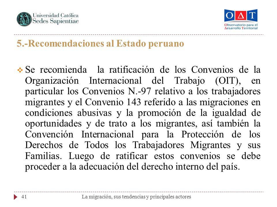 La migración, sus tendencias y principales actores41 5.-Recomendaciones al Estado peruano Se recomienda la ratificación de los Convenios de la Organiz