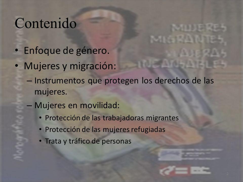 Contenido Enfoque de género. Mujeres y migración: – Instrumentos que protegen los derechos de las mujeres. – Mujeres en movilidad: Protección de las t