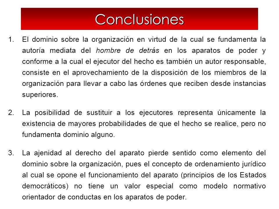 Conclusiones 1.El dominio sobre la organización en virtud de la cual se fundamenta la autoría mediata del hombre de detrás en los aparatos de poder y