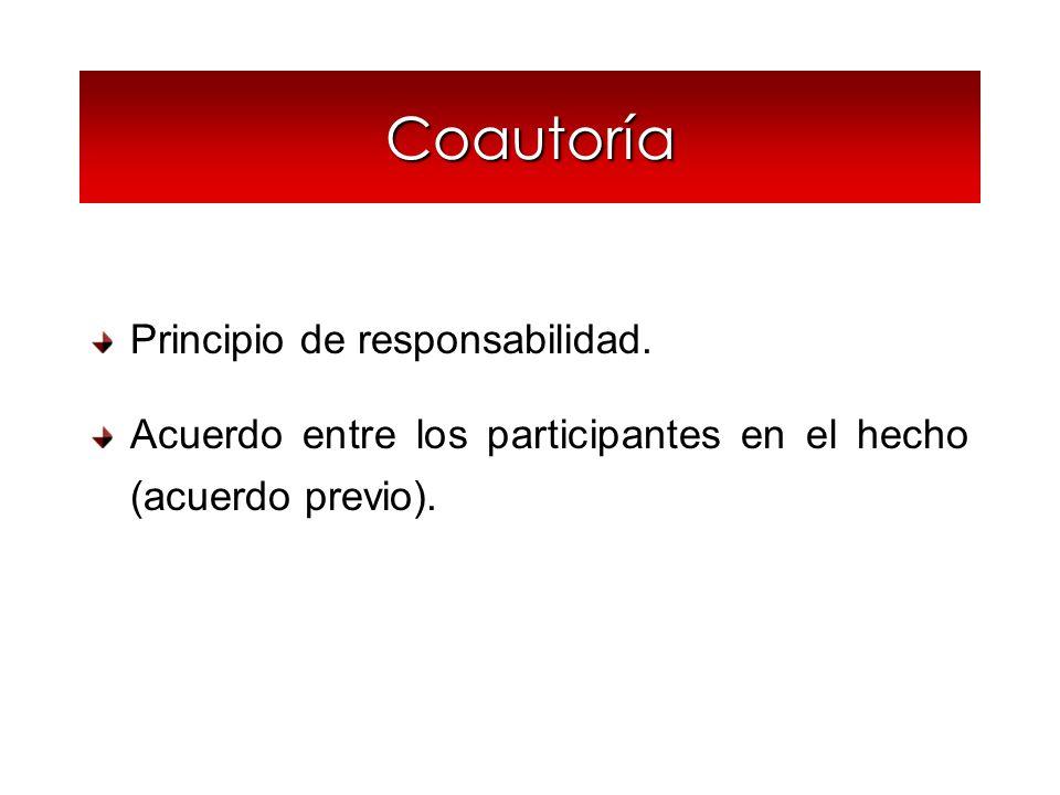 Coautoría Principio de responsabilidad. Acuerdo entre los participantes en el hecho (acuerdo previo).