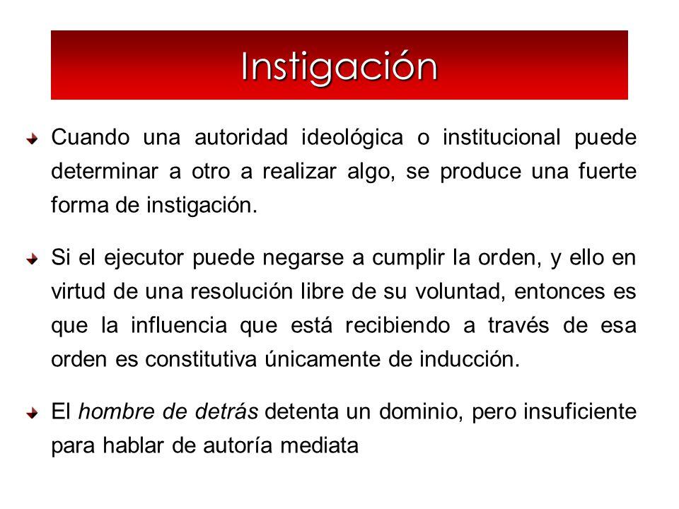 Instigación (críticas) No puede haber instigación cuando el ejecutor ya se encuentra resuelto a cometer el hecho.