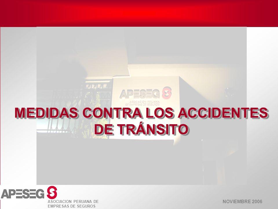 NOVIEMBRE 2006 ASOCIACION PERUANA DE EMPRESAS DE SEGUROS MEDIDAS CONTRA LOS ACCIDENTES DE TRÁNSITO