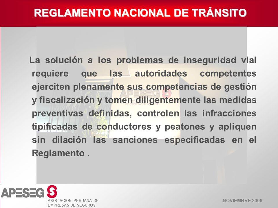 NOVIEMBRE 2006 ASOCIACION PERUANA DE EMPRESAS DE SEGUROS REGLAMENTO NACIONAL DE TRÁNSITO La solución a los problemas de inseguridad vial requiere que