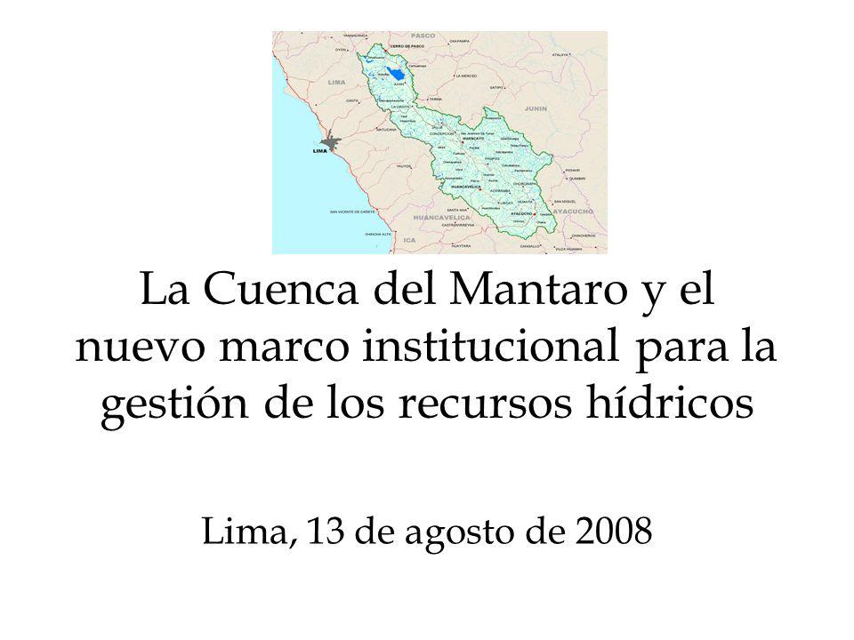 La Cuenca del Mantaro y el nuevo marco institucional para la gestión de los recursos hídricos Lima, 13 de agosto de 2008