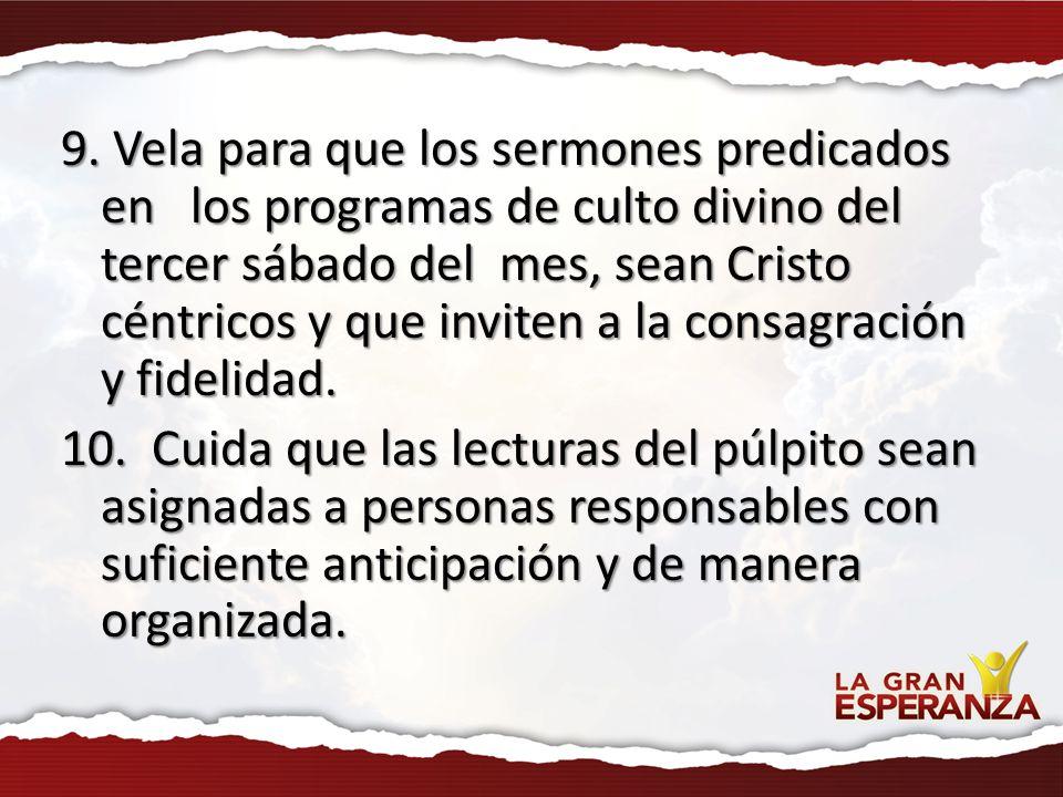 9. Vela para que los sermones predicados en los programas de culto divino del tercer sábado del mes, sean Cristo céntricos y que inviten a la consagra