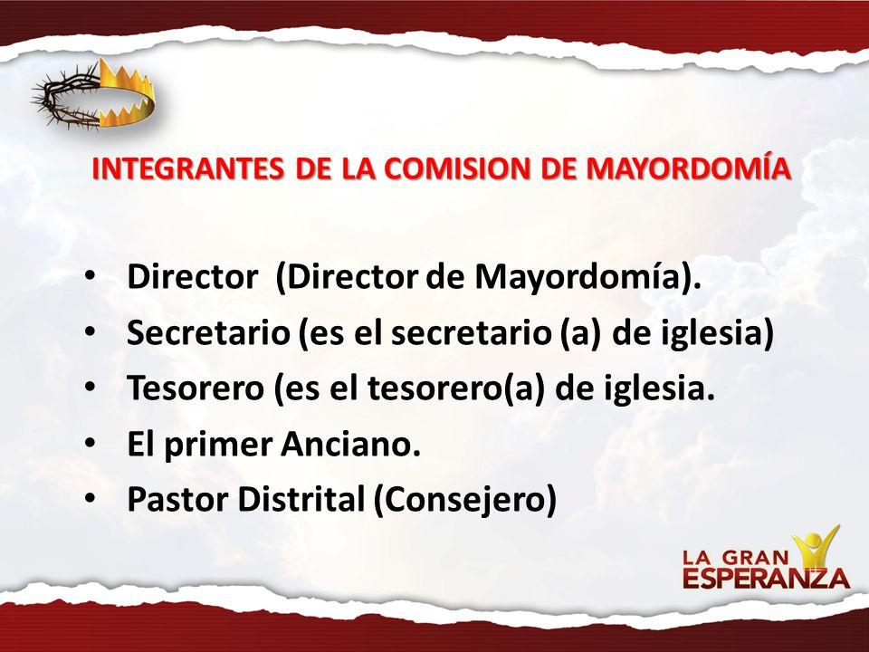 INTEGRANTES DE LA COMISION DE MAYORDOMÍA Director (Director de Mayordomía). Secretario (es el secretario (a) de iglesia) Tesorero (es el tesorero(a) d