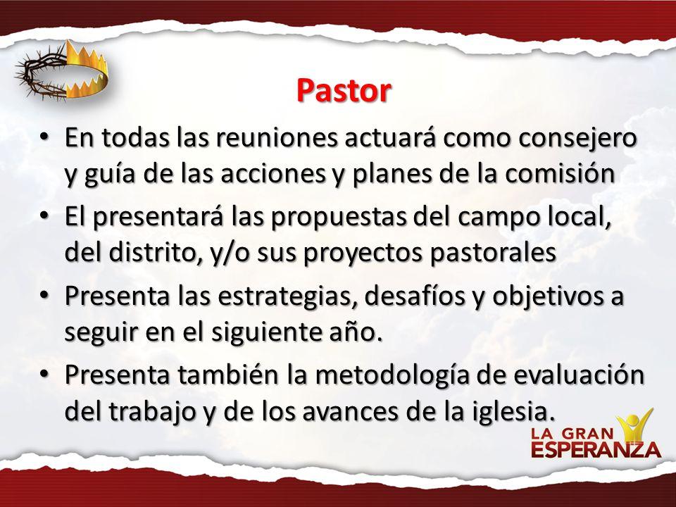 Pastor En todas las reuniones actuará como consejero y guía de las acciones y planes de la comisión En todas las reuniones actuará como consejero y gu