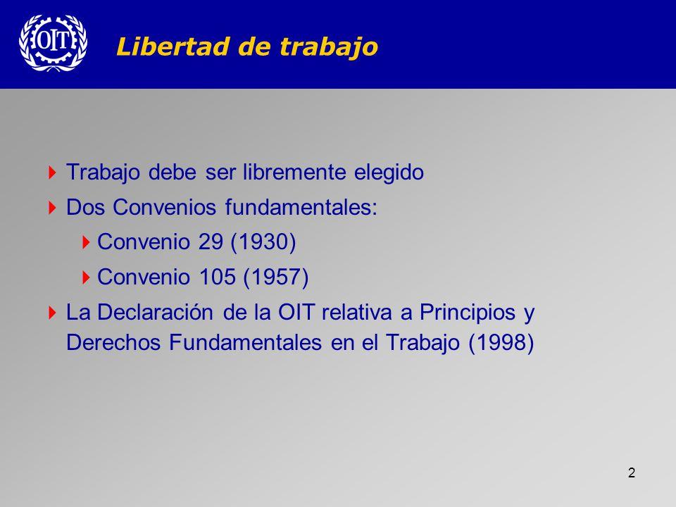 3 CONVENIO OIT N° 29 (1930) Todo trabajo o servicio exigido a un individuo bajo la amenaza de una pena cualquiera y para el cual dicho individuo no se ofrece voluntariamente.