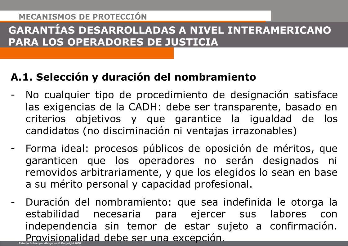 MECANISMOS DE PROTECCIÓN GARANTÍAS DESARROLLADAS A NIVEL INTERAMERICANO PARA LOS OPERADORES DE JUSTICIA A.1. Selección y duración del nombramiento -No