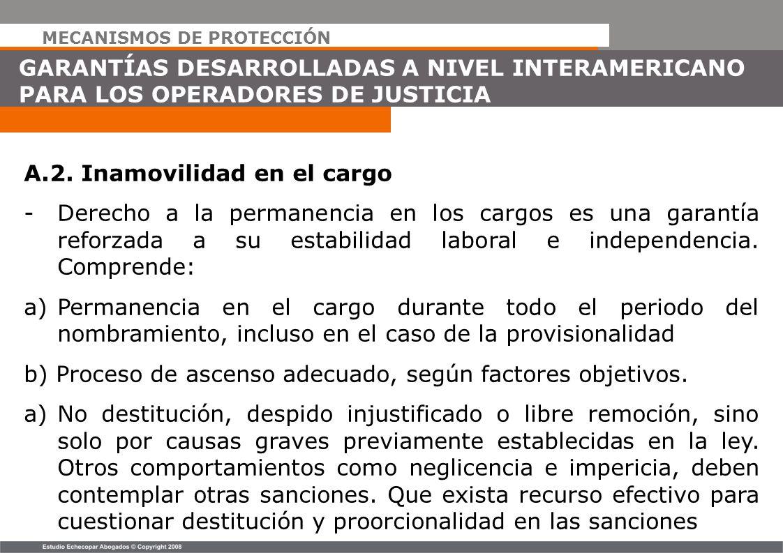 MECANISMOS DE PROTECCIÓN GARANTÍAS DESARROLLADAS A NIVEL INTERAMERICANO PARA LOS OPERADORES DE JUSTICIA A.2. Inamovilidad en el cargo -Derecho a la pe