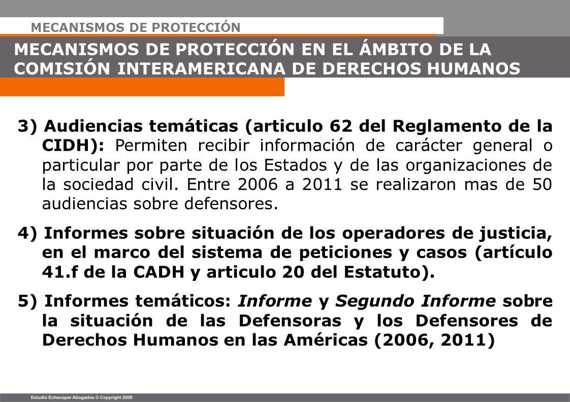 MECANISMOS DE PROTECCIÓN MECANISMOS DE PROTECCIÓN EN EL ÁMBITO DE LA COMISIÓN INTERAMERICANA DE DERECHOS HUMANOS 3) Audiencias temáticas (articulo 62