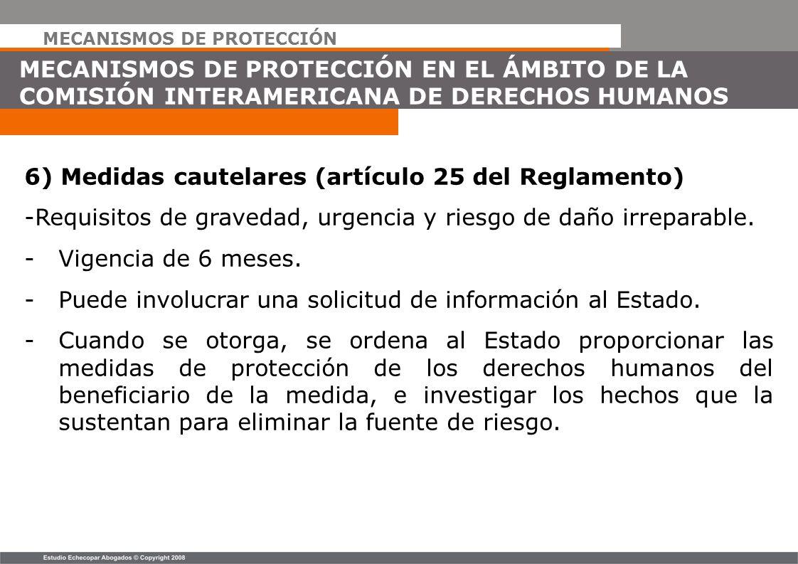 MECANISMOS DE PROTECCIÓN MECANISMOS DE PROTECCIÓN EN EL ÁMBITO DE LA COMISIÓN INTERAMERICANA DE DERECHOS HUMANOS 6) Medidas cautelares (artículo 25 de