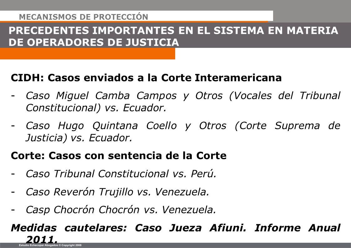 MECANISMOS DE PROTECCIÓN PRECEDENTES IMPORTANTES EN EL SISTEMA EN MATERIA DE OPERADORES DE JUSTICIA CIDH: Casos enviados a la Corte Interamericana -Ca