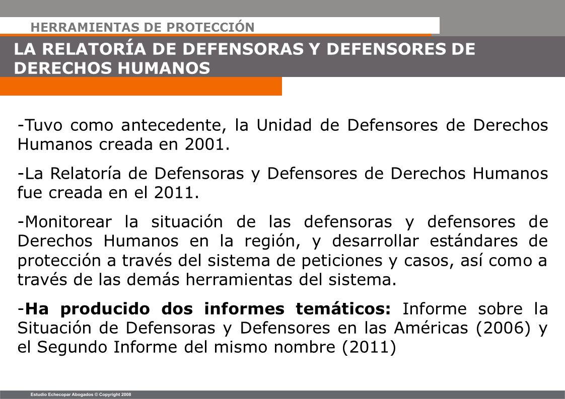 HERRAMIENTAS DE PROTECCIÓN LA RELATORÍA DE DEFENSORAS Y DEFENSORES DE DERECHOS HUMANOS -Tuvo como antecedente, la Unidad de Defensores de Derechos Hum