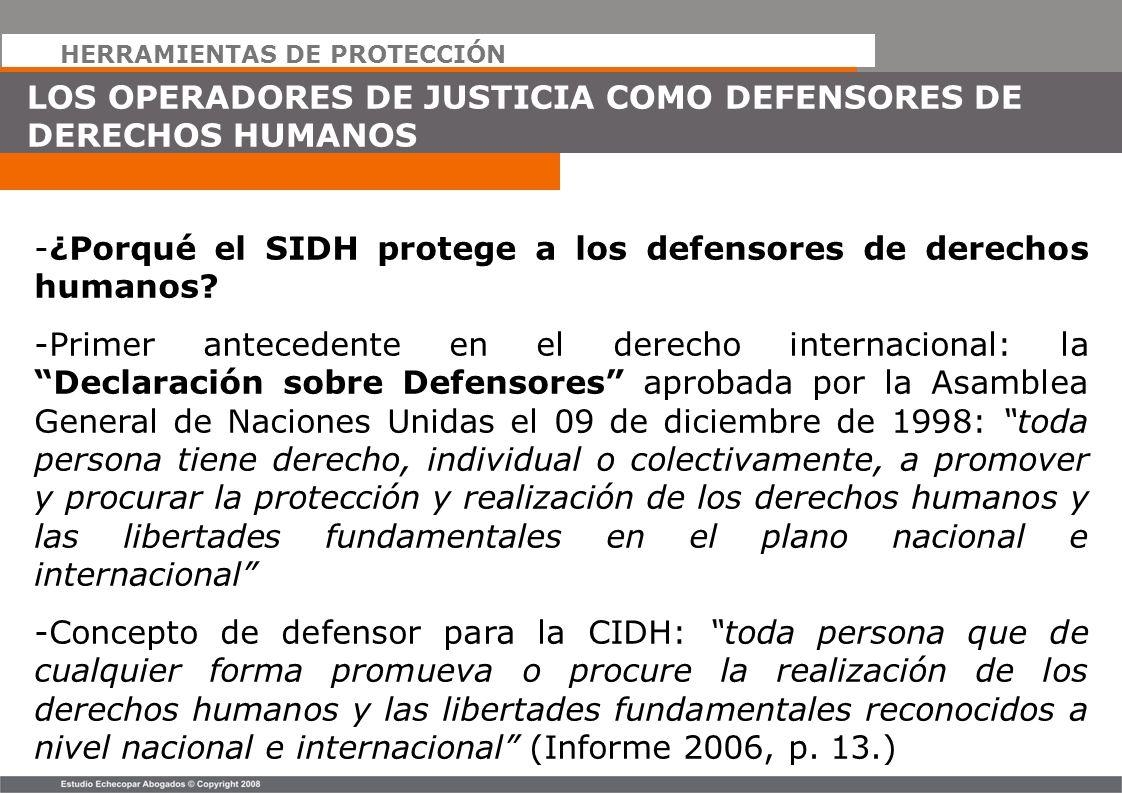 HERRAMIENTAS DE PROTECCIÓN LOS OPERADORES DE JUSTICIA COMO DEFENSORES DE DERECHOS HUMANOS -¿Porqué el SIDH protege a los defensores de derechos humano