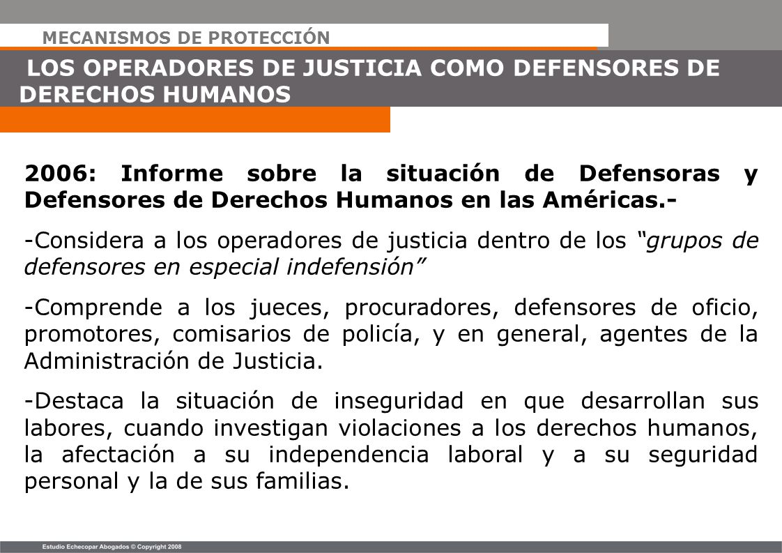 MECANISMOS DE PROTECCIÓN LOS OPERADORES DE JUSTICIA COMO DEFENSORES DE DERECHOS HUMANOS 2006: Informe sobre la situación de Defensoras y Defensores de