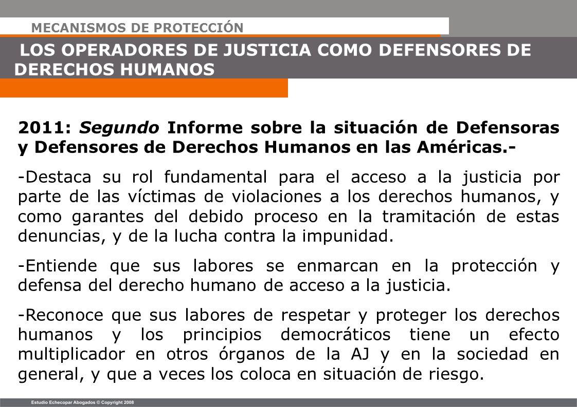 MECANISMOS DE PROTECCIÓN LOS OPERADORES DE JUSTICIA COMO DEFENSORES DE DERECHOS HUMANOS 2011: Segundo Informe sobre la situación de Defensoras y Defen
