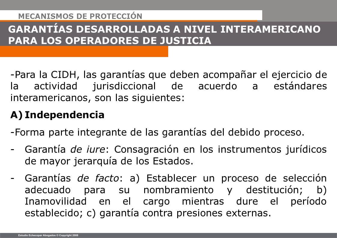 MECANISMOS DE PROTECCIÓN GARANTÍAS DESARROLLADAS A NIVEL INTERAMERICANO PARA LOS OPERADORES DE JUSTICIA -Para la CIDH, las garantías que deben acompañ