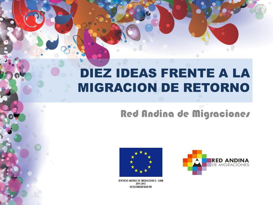 DIEZ IDEAS FRENTE A LA MIGRACION DE RETORNO Red Andina de Migraciones