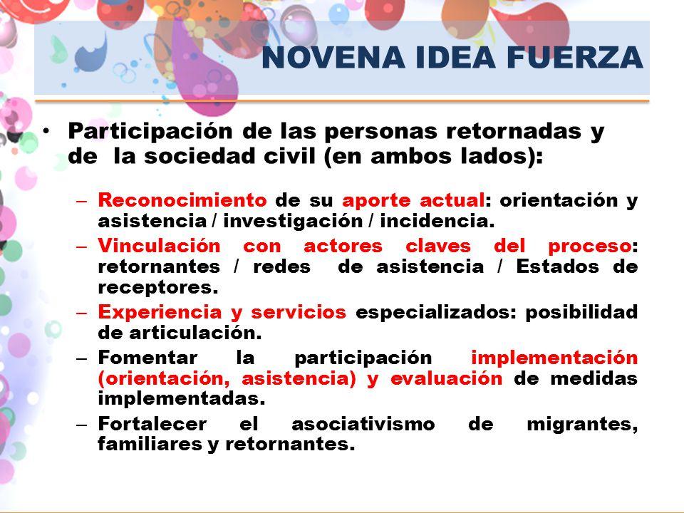 NOVENA IDEA FUERZA Participación de las personas retornadas y de la sociedad civil (en ambos lados): – Reconocimiento de su aporte actual: orientación
