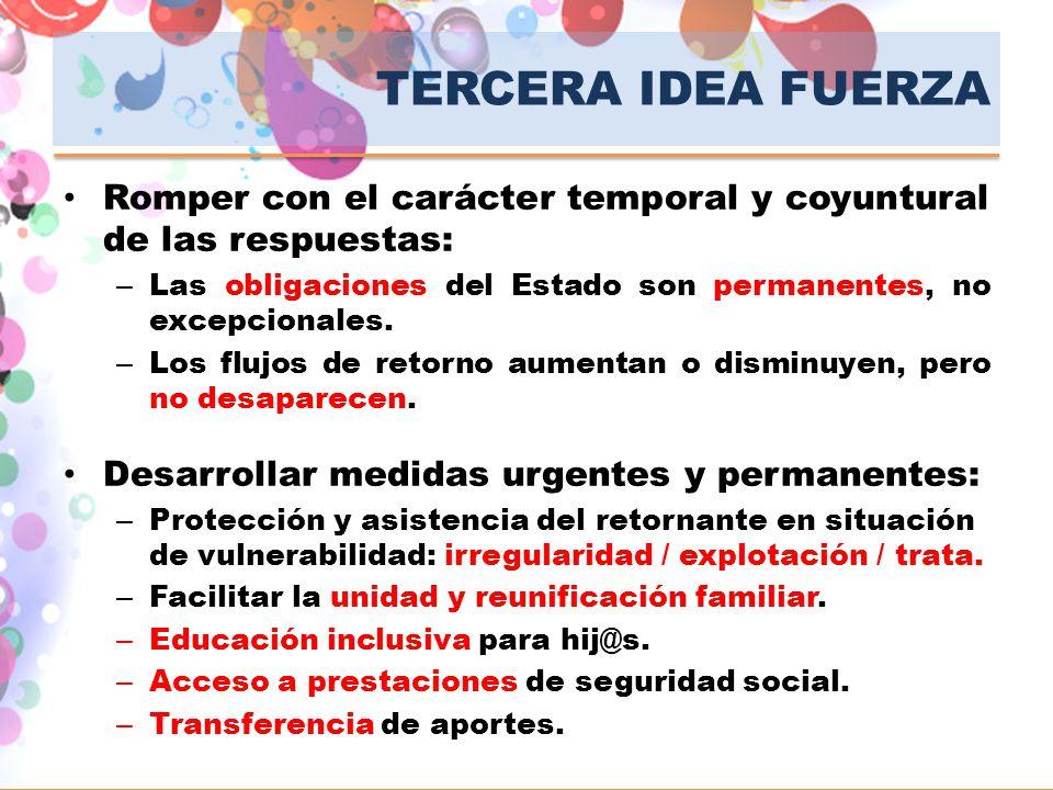 CUARTA IDEA FUERZA Es necesario reconocer los aspectos positivos de la migración de retorno: – Aporte previos: envío de remesas – Capacidades y destrezas: educativas / laborales / sociales.