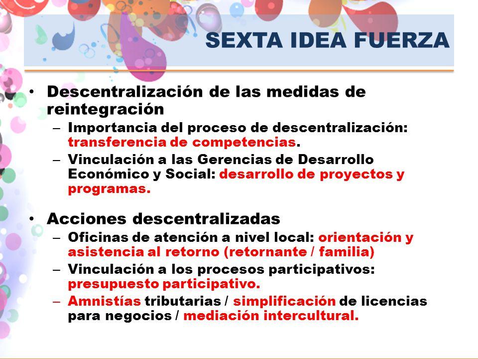SEXTA IDEA FUERZA Descentralización de las medidas de reintegración – Importancia del proceso de descentralización: transferencia de competencias. – V