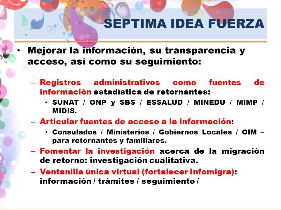 SEPTIMA IDEA FUERZA Mejorar la información, su transparencia y acceso, así como su seguimiento: – Registros administrativos como fuentes de informació