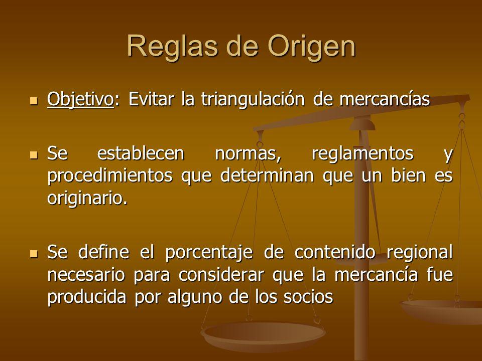 Reglas de Origen Objetivo: Evitar la triangulación de mercancías Objetivo: Evitar la triangulación de mercancías Se establecen normas, reglamentos y p