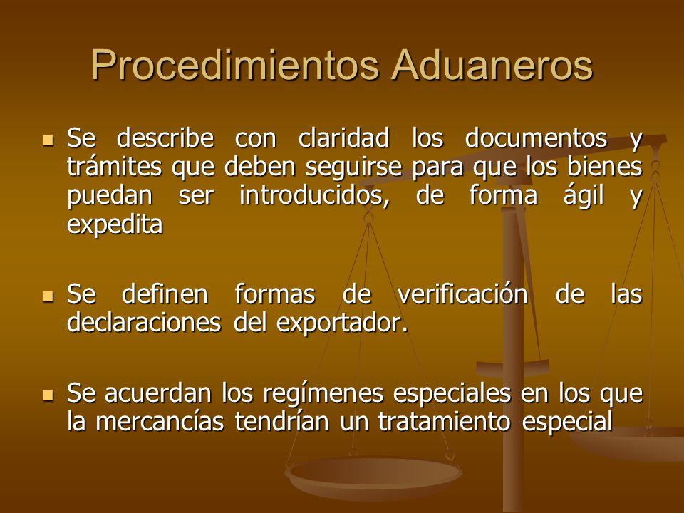 Procedimientos Aduaneros Se describe con claridad los documentos y trámites que deben seguirse para que los bienes puedan ser introducidos, de forma á