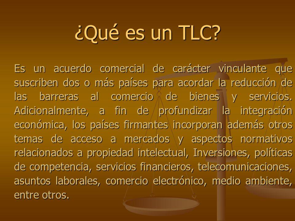 ¿Qué es un TLC? Es un acuerdo comercial de carácter vinculante que suscriben dos o más países para acordar la reducción de las barreras al comercio de