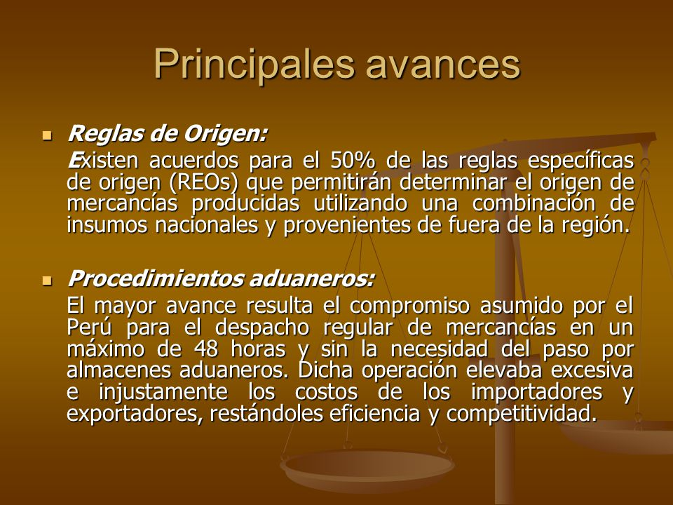 Principales avances Reglas de Origen: Reglas de Origen: Existen acuerdos para el 50% de las reglas específicas de origen (REOs) que permitirán determi