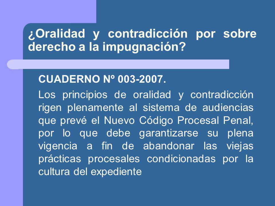 ¿Oralidad y contradicción por sobre derecho a la impugnación.