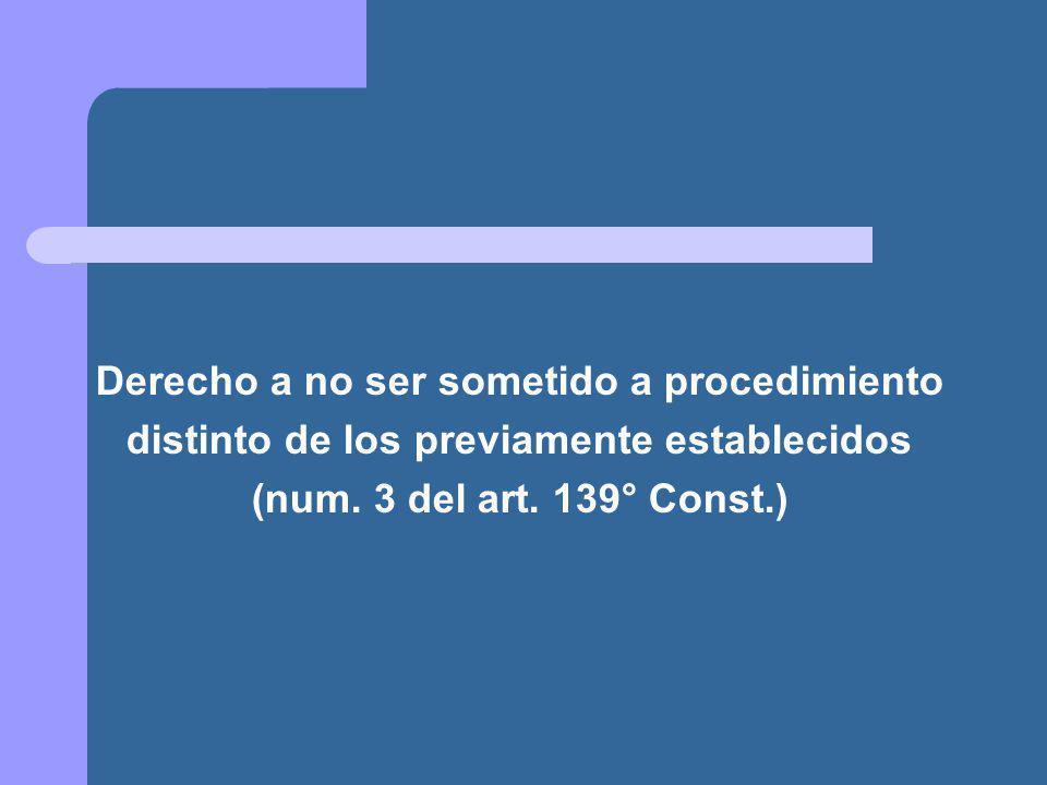 Derecho a no ser sometido a procedimiento distinto de los previamente establecidos (num.
