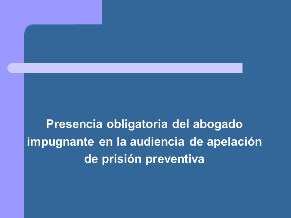Presencia obligatoria del abogado impugnante en la audiencia de apelación de prisión preventiva