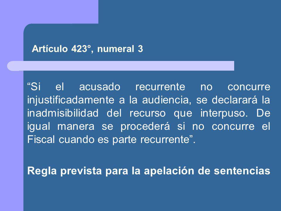Artículo 423°, numeral 3 Si el acusado recurrente no concurre injustificadamente a la audiencia, se declarará la inadmisibilidad del recurso que interpuso.