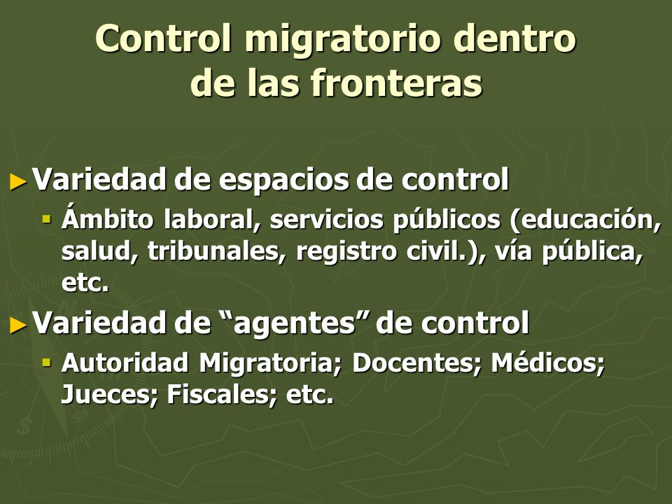Control migratorio dentro de las fronteras Variedad de espacios de control Variedad de espacios de control Ámbito laboral, servicios públicos (educaci