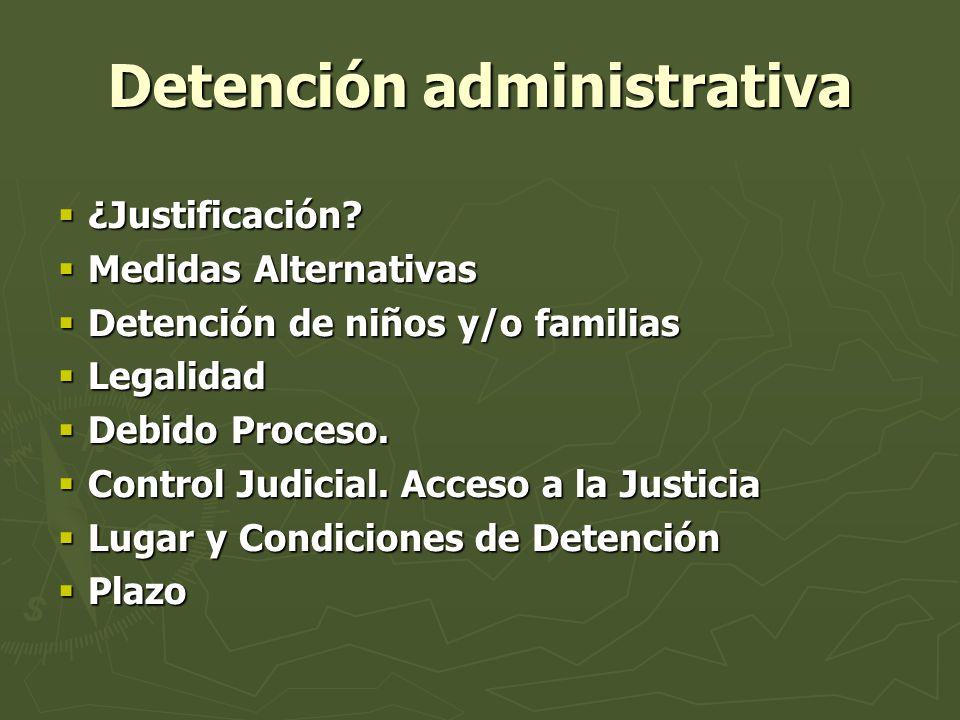Detención administrativa ¿Justificación? ¿Justificación? Medidas Alternativas Medidas Alternativas Detención de niños y/o familias Detención de niños