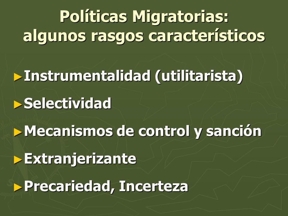 Políticas Migratorias: algunos rasgos característicos Instrumentalidad (utilitarista) Instrumentalidad (utilitarista) Selectividad Selectividad Mecani