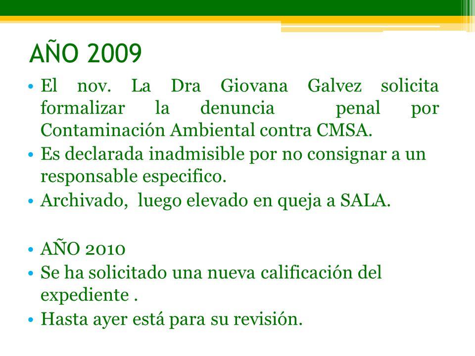 AÑO 2009 El nov. La Dra Giovana Galvez solicita formalizar la denuncia penal por Contaminación Ambiental contra CMSA. Es declarada inadmisible por no