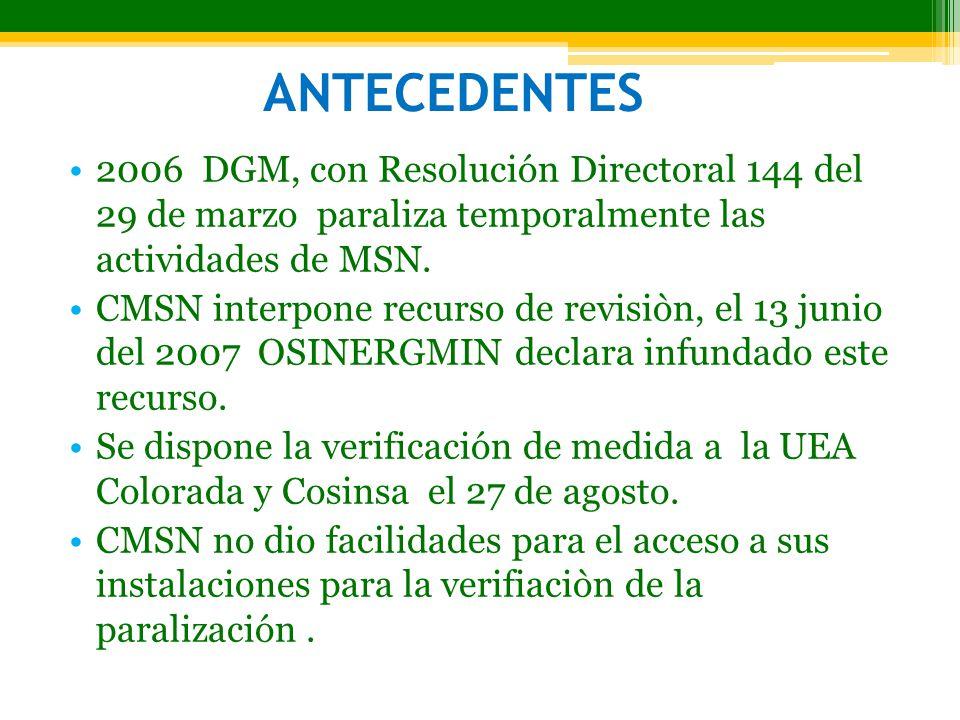ANTECEDENTES 2006 DGM, con Resolución Directoral 144 del 29 de marzo paraliza temporalmente las actividades de MSN. CMSN interpone recurso de revisiòn