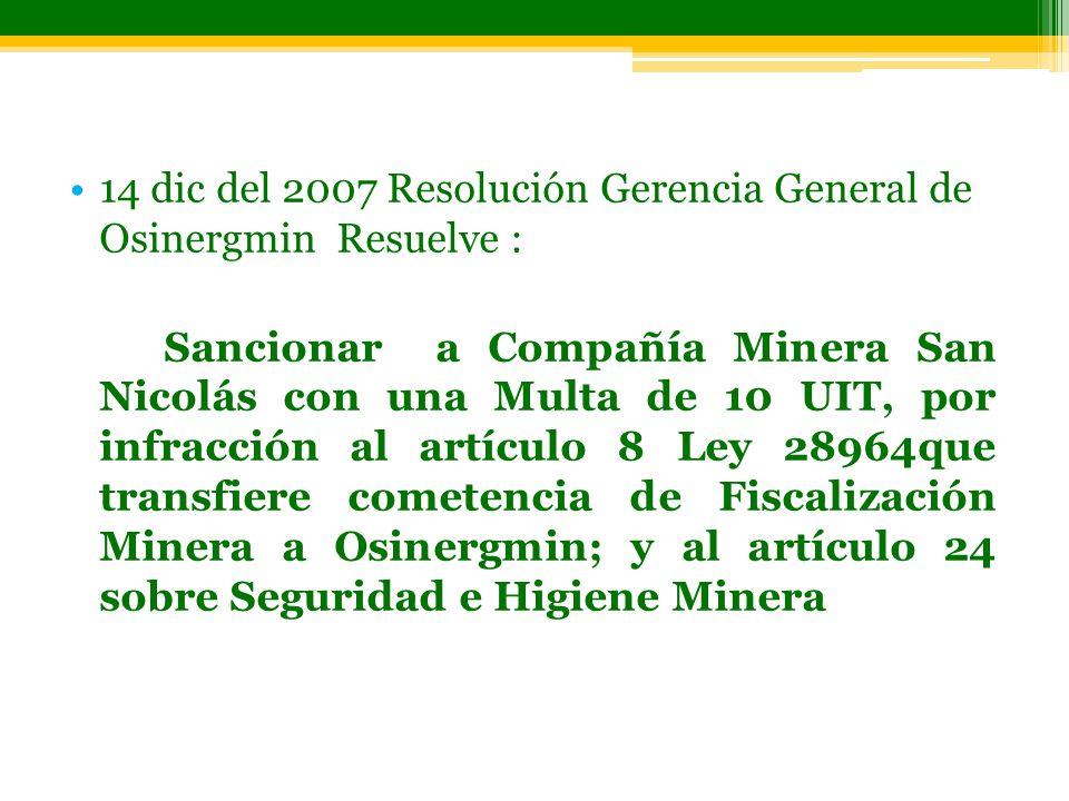 14 dic del 2007 Resolución Gerencia General de Osinergmin Resuelve : Sancionar a Compañía Minera San Nicolás con una Multa de 10 UIT, por infracción a